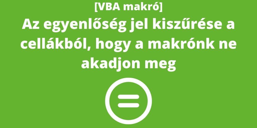 Excelmarketing - Excel VBA makró blog - Hogyan szűrjük ki az egyenlőségjelet (=) cellákból VBA-ban?