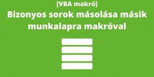 Excelmarketing - Excel VBA makró blog - Bizonyos sorok másolása másik munkalapra makróval – Olvasói kérés #1